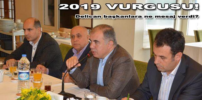 AK Parti'de Balçova zirvesi, Delican'dan 2019 zirvesine vurgu!