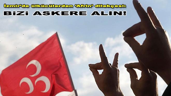 İzmir'de ülkücülerden 'Afrin' dilekçesi: Biz askere alın!