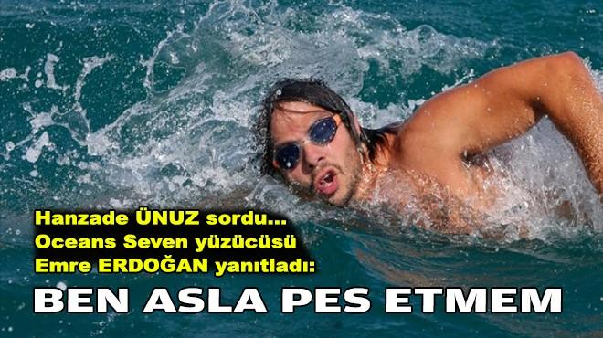 Hanzade ÜNUZ sordu... 'Oceans Seven' yüzücüsü Emre ERDOĞAN yanıtladı: Ben asla pes etmem