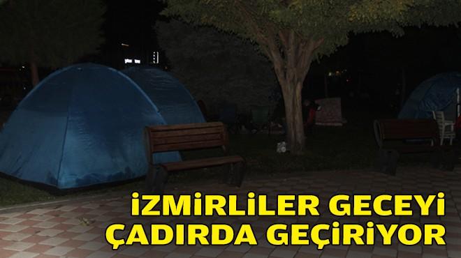 İzmirlileri geceyi çadırda geçiriyor