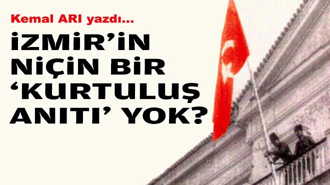 Kemal ARI yazdı... İzmir'in niçin bir 'kurtuluş anıtı' yok?