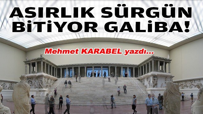 Mehmet KARABEL yazdı... Asırlık sürgün bitiyor galiba!