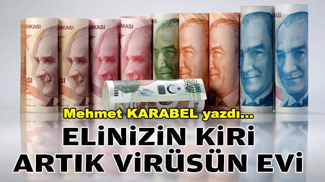 Mehmet KARABEL yazdı... 'Elinizin kiri' artık virüsün evi