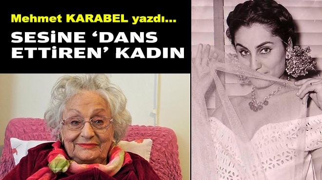 Mehmet KARABEL yazdı... Sesine 'dans ettiren' kadın!