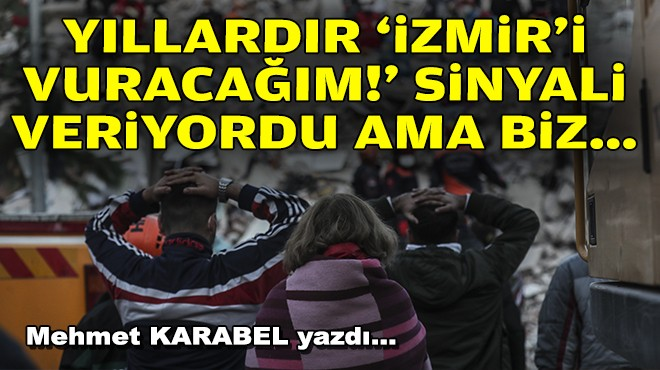 Mehmet KARABEL yazdı... Yıllardır 'İzmir'i vuracağım!' sinyali veriyordu ama biz…