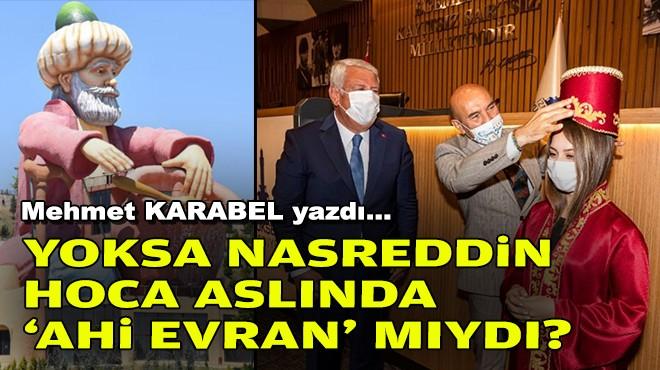 Mehmet KARABEL yazdı... Yoksa Nasreddin Hoca aslında 'ahi evran' mıydı?