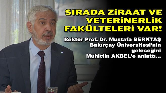 Muhittin AKBEL sordu... Bakırçay Üniversitesi Rektörü Prof. Dr. Mustafa BERKTAŞ yanıtladı... 'Sırada Veterinerlik ve Ziraat fakülteleri var'
