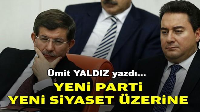 Ümit YALDIZ yazdı... Yeni parti, yeni siyaset üzerine...
